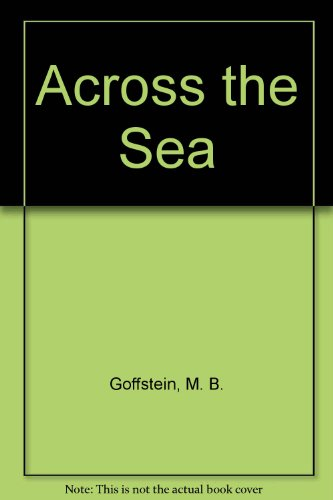 Across the Sea: Goffstein, M. B.