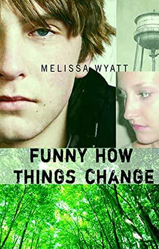 Funny How Things Change: Wyatt, Melissa