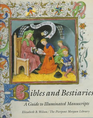 Bibles and Bestiaries: A Guide to Illuminated: Wilson, Elizabeth B.