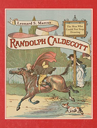 9780374310257: Randolph Caldecott: The Man Who Could Not Stop Drawing