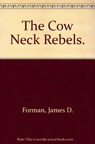 The Cow Neck Rebels.: Forman, James D.