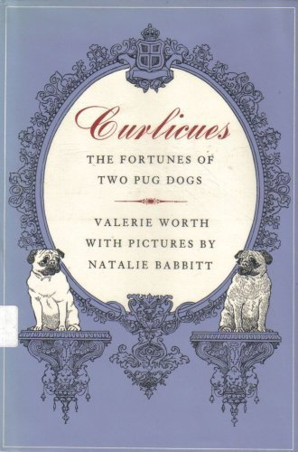 Curlicues: The Fortunes of Two Pug Dogs (0374316643) by Valerie Worth; Natalie Babbitt
