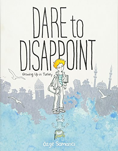 9780374316983: Dare to Disappoint: Growing Up in Turkey