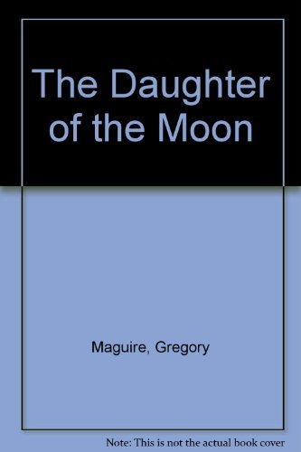 The Daughter of the Moon: Maguire, Gregory