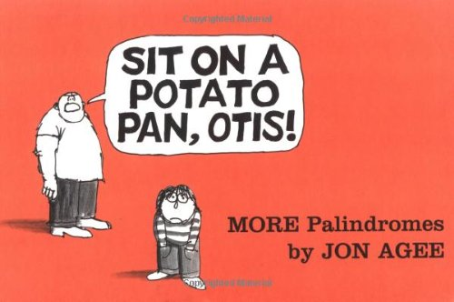 Sit on a Potato Pan, Otis!: More Palindromes: Agee, Jon