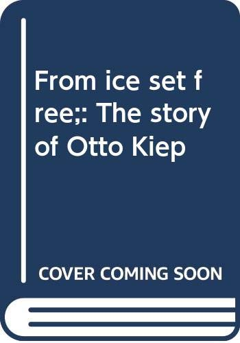 9780374324681: From ice set free;: The story of Otto Kiep