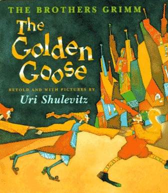 The Golden Goose.: Brothers Grimm) SHULEVITZ, Uri (retold and illustrated by).