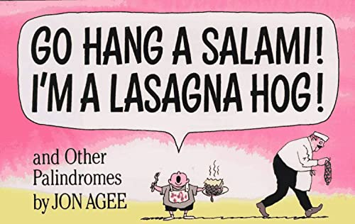 Go Hang a Salami! I'm a Lasagna Hog! and Other Palindromes: Agee, Jon