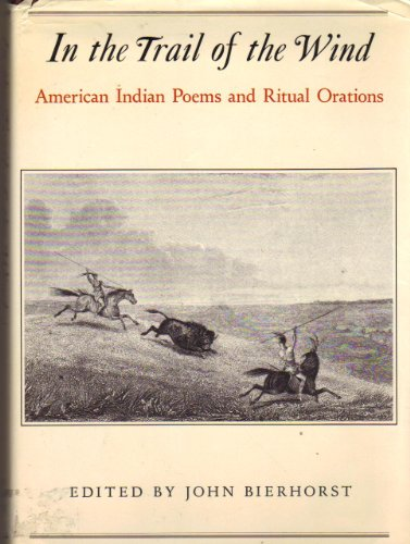 In the Trail of the Wind: American Indian Poems and Ritual Orations