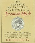 Strange and Exciting Adventures of Jeremiah Hush.: SHULEVITZ, Uri.