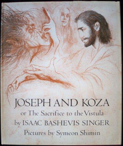 Joseph and Koza or The Sacrifice to the Vistula.: Singer, Isaac Bashevis.