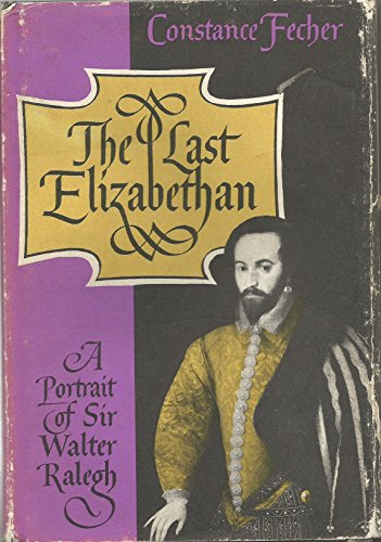 9780374343613: The Last Elizabethan: A Portrait of Sir Walter Raleigh