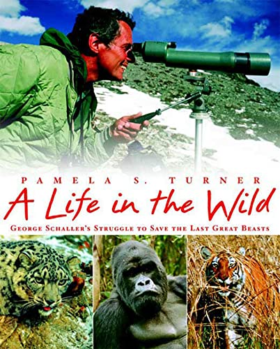 9780374345785: A Life in the Wild: George Schaller's Struggle to Save the Last Great Beasts