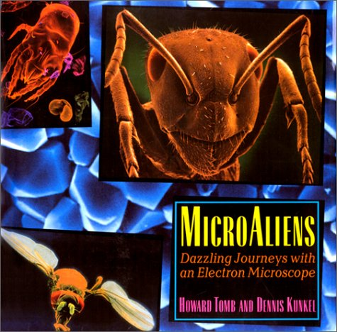 MicroAliens: Dazzling Journeys with an Electron Microscope (0374349606) by Tomb, Howard; Kunkel, Dennis