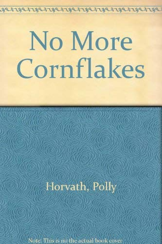 No More Cornflakes (0374355304) by Polly Horvath