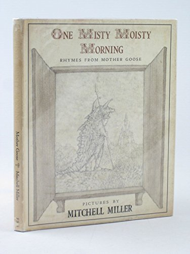One Misty Moisty Morning: Rhymes from Mother Goose: Miller, Mitchell, illustrator