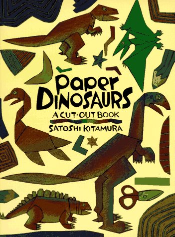 Paper Dinosaurs: A Cut-Out Book (0374357358) by Satoshi Kitamura