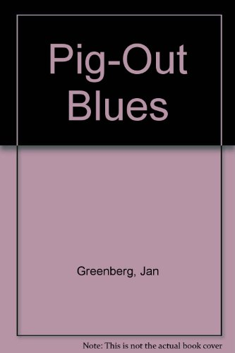 The Pig-Out Blues: Greenberg, Jan