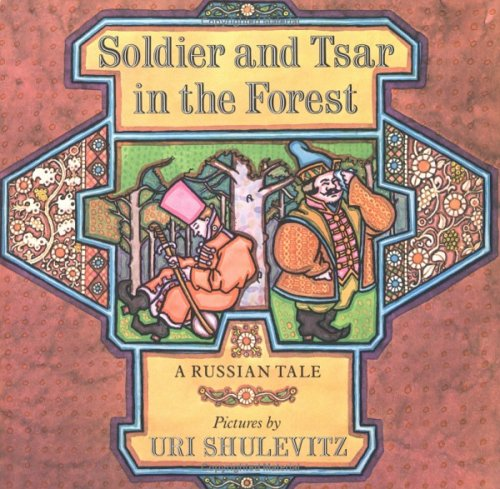 Soldier and Tsar in the Forest: A Russian Tale: Shulevitz, Uri (and Richard Lourie, translator)