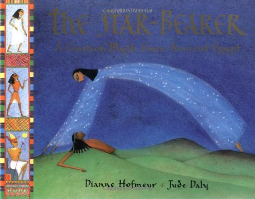 The Star-Bearer: A Creation Myth From Ancient: Hofmeyr, Dianne