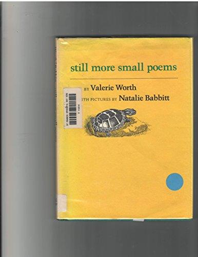 Still More Small Poems: Worth, Valerie, Babbitt,