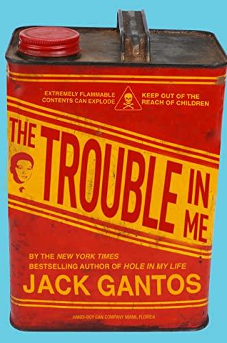 The Trouble in Me: Gantos, Jack