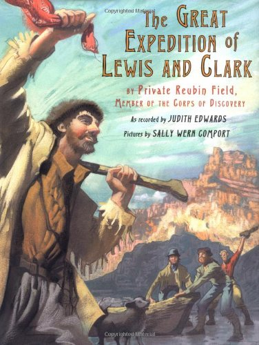 9780374380397: The Great Expedition of Lewis and Clark: by Private Reubin Field, Member of the Corps of Discovery