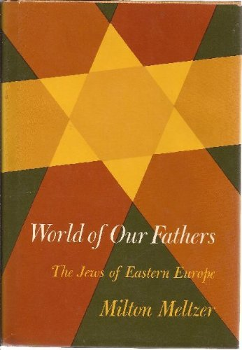 World of Our Fathers: The Jews Of Eastern Europe: Meltzer,Milton