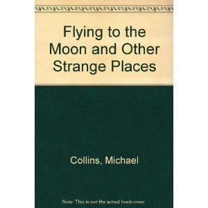 Flying to the Moon and Other Strange Places: Collins, Michael