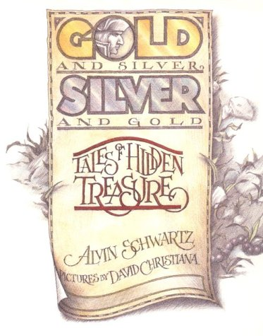 Gold and Silver, Silver and Gold: Tales of Hidden Treasure: Schwartz, Alvin