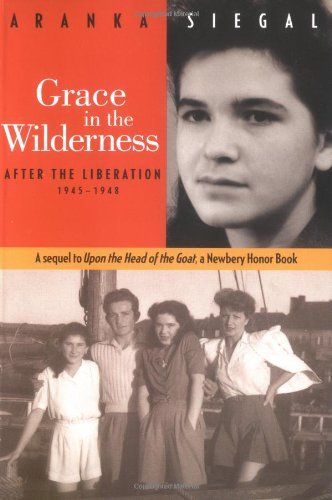 Grace in the Wilderness: After the Liberation 1945-1948: Siegal, Aranka