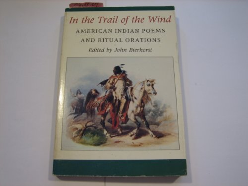 9780374435769: In the Trail of the Wind: American Indian Poems and Ritual Orations