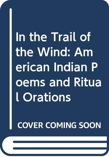 9780374436094: In the Trail of the Wind: American Indian Poems and Ritual Orations / Revised Edition