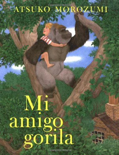 Mi Amigo Gorila: Spanish paperback edition of My Friend Gorilla (Spanish Edition) (9780374448318) by Atsuko Morozumi