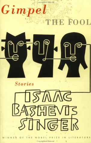 Gimpel the Fool : And Other Stories: Isaac Bashevis Singer