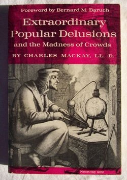 Extraordinary Popular Delusions: And the Madness of: MacKay, Charles