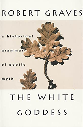 9780374504939: The White Goddess: A Historical Grammar of Poetic Myth