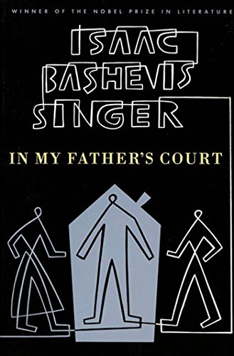 In My Father's Court: Singer, Isaac Bashevis