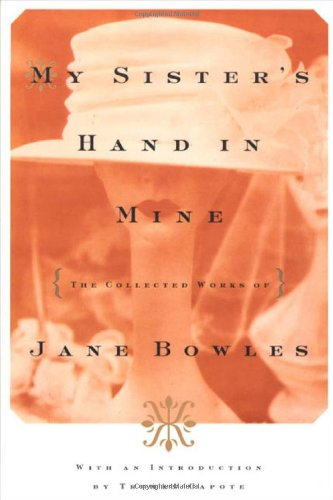 9780374506520: My Sister's Hand in Mine: The Collected Works of Jane Bowles