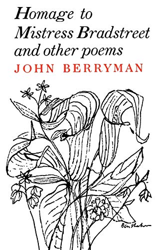 Homage to Mistress Bradstreet and Other Poems: John Berryman