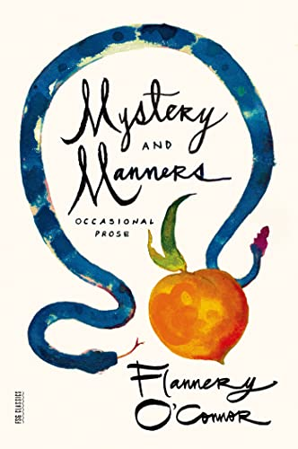 Mystery and Manners: Occasional Prose (FSG Classics): O'Connor, Flannery