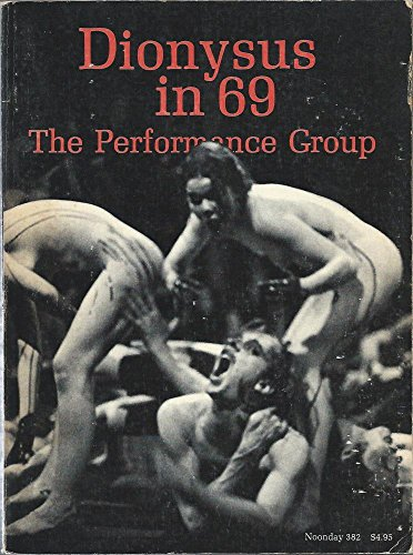 Dionysus in 69: The Performance Group [Noonday 382]: Schechner, Richard, Ed.