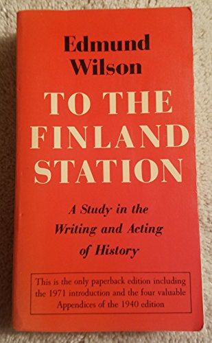 9780374510459: To the Finland Station: A Study in the Writing and Acting of History