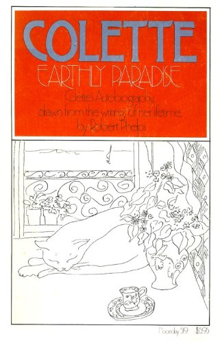 9780374513085: Earthly Paradise: An Autobiography of Colette Drawn from Her Lifetime Writings