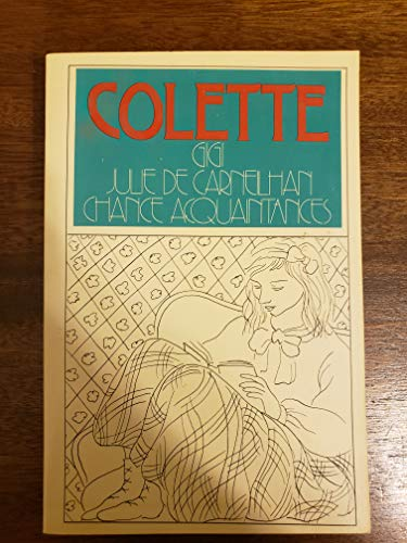 Gigi, Julie de Carneilhan, Chance Acquaintances.: Colette.