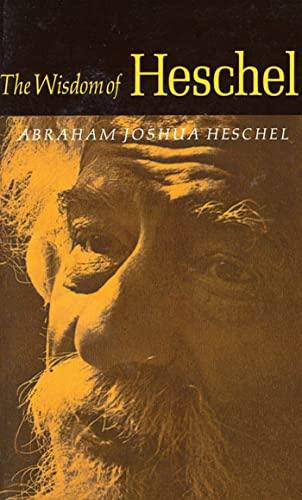 The Wisdom Of Heschel.: Heschel, Abraham Joshua; Goodhill, Ruth Marcus (selections By).