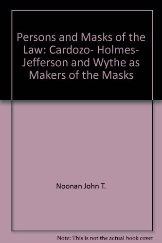 Persons and Masks of the Law : Cardozo, Holmes, Jefferson and Wythe as Makers of the Masks: John T....