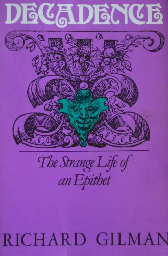 Decadence: The Strange Life of an Epithet (0374515530) by Gilman, Richard