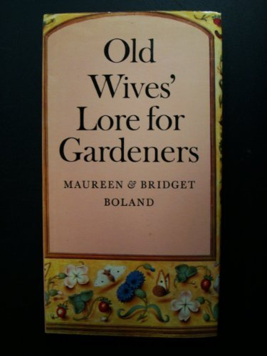 Old Wives Lore for Gardeners: Bridget Boland and