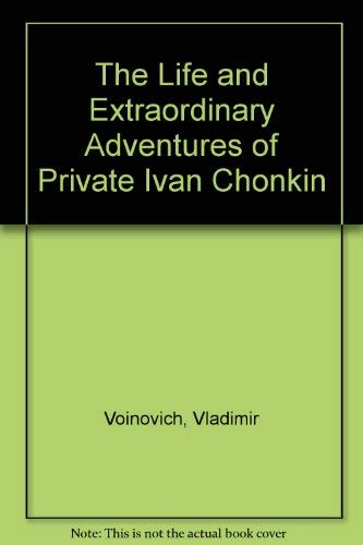 9780374517526: The Life and Extraordinary Adventures of Private Ivan Chonkin